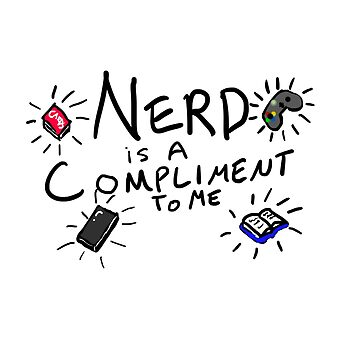 Nerd is a Compliment to me by BPAH