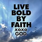 Live Bold By Faith xoxo God by DEC02