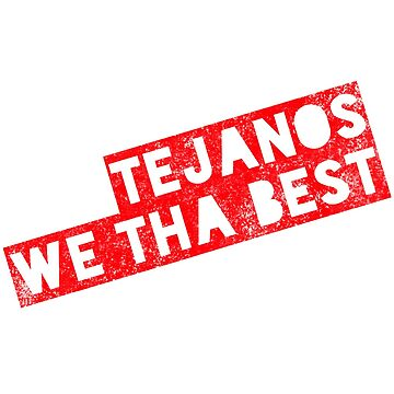 Tejanos We Tha Best by LatinoTime