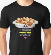 Thanks For Poutine Up With Me Funny Poutine Pun Unisex T-Shirt