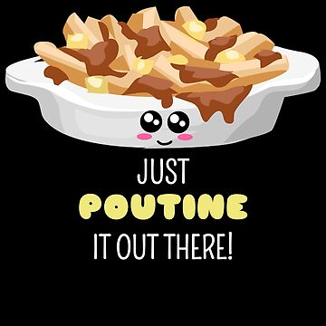 Just Poutine It Out There Funny Poutine Pun by DogBoo