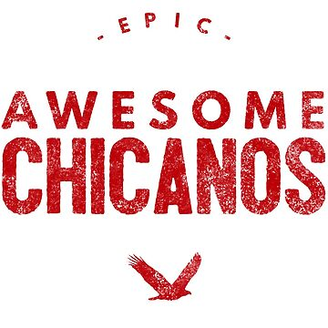 Epic Awesome Chicanos by LatinoTime