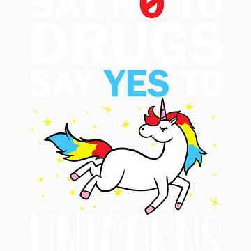 Say no to drugs unicorn gift by LikeAPig