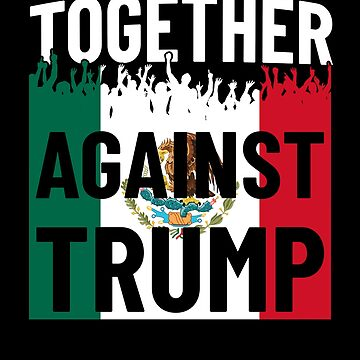 Together Against Trump Mexico Flag Protest by hadicazvysavaca