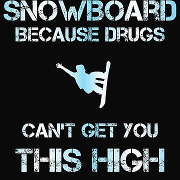 Snowboard Get You This High by MN-Design-W40