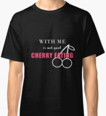 With Me Is Not Good Cherry Eating Denglish Classic T-Shirt