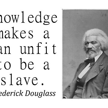 Knowledge Makes A Man - Frederick Douglass by CrankyOldDude