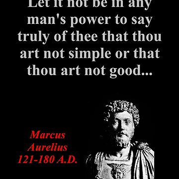 Let It Not Be In Any Man's Power - Marcus Aurelius by CrankyOldDude