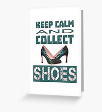 keep calm an collect shoes Greeting Card