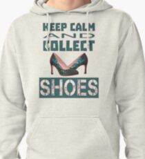 keep calm an collect shoes Pullover Hoodie