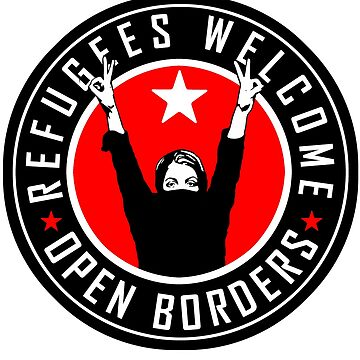 REFUGEES WELCOME - OPEN BORDERS by Calgacus