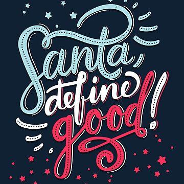 Santa Define Good! by bubbliciousart