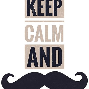 Keep calm and mustache by C4Dart
