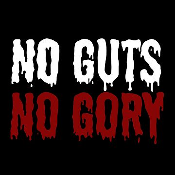 No guts, no gory by ninthstreet