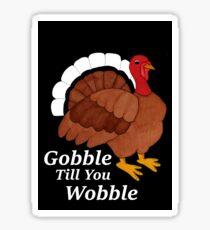 Gobble Till You Wobble Sticker