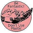 Be Fantastic! Rose by Artwork by Joe Richichi