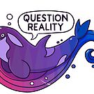 Existentiwhale: Question Reality by derangedhyena