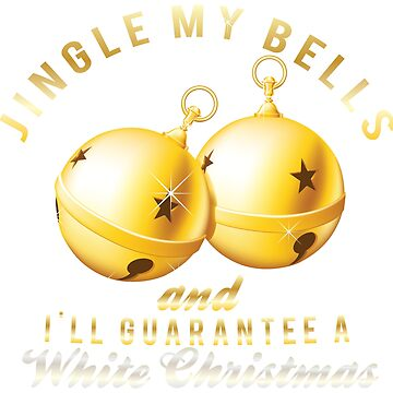 Jingle my bells and I'll guarantee a White Christmas. by ip7s