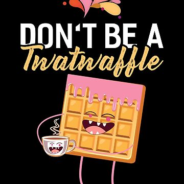 Don't Be A Twatwaffle Funny Waffle by WorldOfTeesUSA