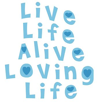 Live Life Alive by ezcreative