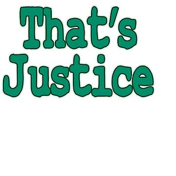 """Show your funny side with this simple yet catchy tee design with text """"That's Justice"""" by Customdesign200"""