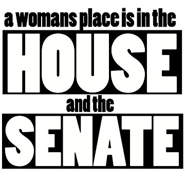 A womans place is in the house and senate by Boogiemonst