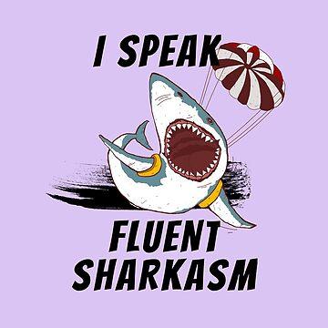 I Speak Fluent Sharkasm - Shark Gift For Ocean Lover by MemWear