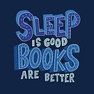Sleep is Good but Books are Better by abbymalagaART