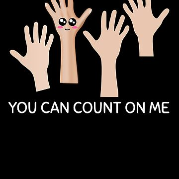 You Can Count On Me Positive Hand Pun by DogBoo
