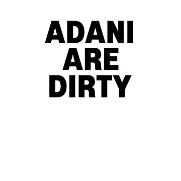 Adani are dirty environmentalist anti capitalist shirt by SOpunk