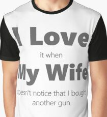 I Love My Wife. Buy A New Gun. Graphic T-Shirt