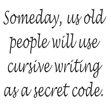Old People Use Cursive As A Secret Code by teakastreasures