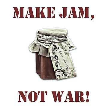 Make jam, NOT war! by LiseBriggs