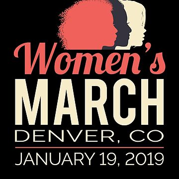 Women's March 2019 Denver Colorado by oddduckshirts