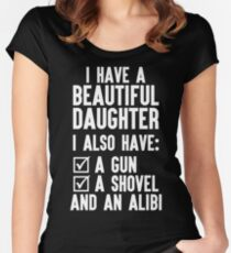 I Have A Beautiful Daughter, I Also Have: A Gun, A Shovel And An Alibi Women's Fitted Scoop T-Shirt
