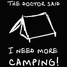The doctor said I need more camping by freaks13