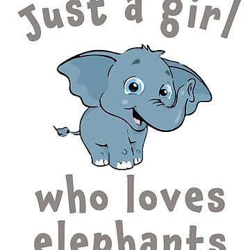 Just a girl loves Elephants gift design by LGamble12345