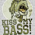 Funny Kiss My Bass Fishing by MudgeStudios