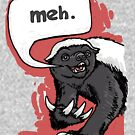Honey Badger Says Meh by MudgeStudios