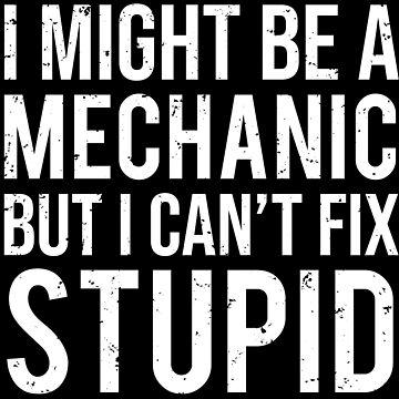 I Might Be A Mechanic Fix Stupid Funny T-shirt by zcecmza