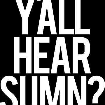 Y'all hear Sumn? by Nevl