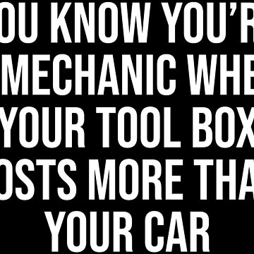 Funny Mechanic Quote Tool Box Car T-shirt by zcecmza