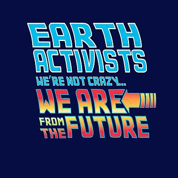 Earth Activist - We're Not Crazy, We Are From the Future by jitterfly