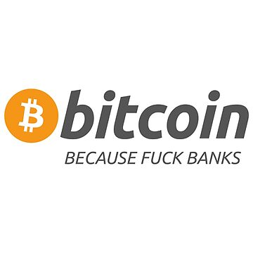 Bitcoin Because F*ck Banks  by MillSociety
