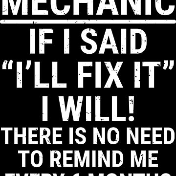 Mechanic If I Said I'll Fix It I Will T-shirt by zcecmza