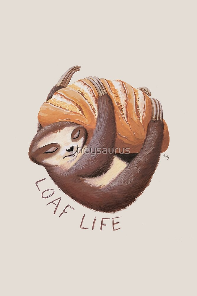 «Loaf Life Sloth» de Theysaurus