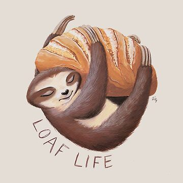 Loaf Life Sloth by Theysaurus