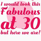 Fabulous 30th Birthday by thepixelgarden