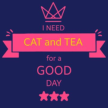 I need cat and tea for a good day  by colorsofcherry