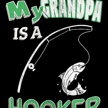 My Grandpa Is A Hooker Funny Ironic Pun Fishing by zot717